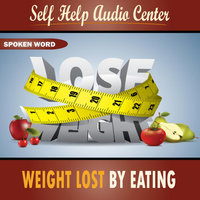 Weight Lost by Eating — Self Help Audio Center