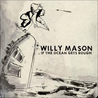 If The Ocean Gets Rough — Willy Mason