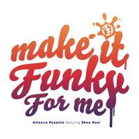 Make It Funky for Me — Attacca Pesante