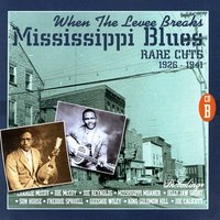 When The Levee Breaks: Mississippi Blues Rare Cuts 1926-1941 — сборник