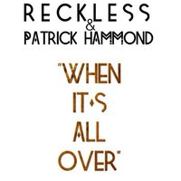 When It's All Over — Reckless, Patrick Hammond