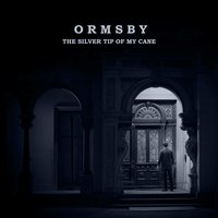 The Silver Tip of My Cane — Ormsby