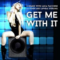 Get Me with It — Joash, 3 Headz, Luca Facchini, Lapheal Sterling