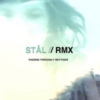 Passing Through // Hey!Tiger Rmx — Stal, Hey!Tiger