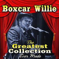 The Greatest Collection Ever Made — Boxcar Willie
