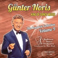 "Günter Noris ""King of Dance Music"" The Complete Collection Volume 9 — Günter Noris, Ballroom Dance Orchestra, Marc Reift"