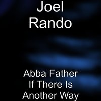 Abba Father If There Is Another Way — Joel Rando