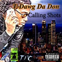 Calling Shots — T-Dawg Da Don