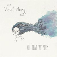 All That We Seem — Violet Mary