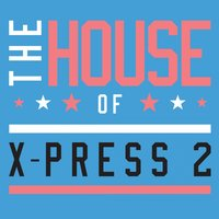 The House of X-Press 2 — X-Press 2