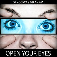 Open Your Eyes — DJ Nocivo, Mr. Animal, Mr.Animal