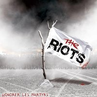 Honorer les Martyrs — The Riots