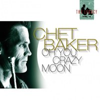The Legacy Vol. 4 - Oh You Crazy Moon — Chet Baker, Stan Getz