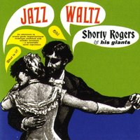 Jazz Waltz — Shorty Rogers, Shorty Rogers and his Giants