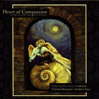 Heart of Compassion — Snatam Kaur, Thomas Barquee, Ashana, Ashana|Thomas Barquee|Snatam Kaur