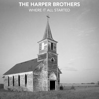 Where It All Started — The Harper Brothers