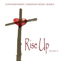 Contemporary Christian Music Series: Rise Up, Vol. 21 — сборник