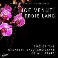 Two of the Greatest Jazz Musicians of All Times — Joe Venuti & Eddie Lang