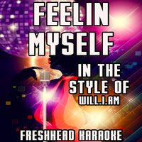 Feelin' Myself [In the Style of Will.I.Am] — Freshhead Karaoke