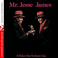 It Takes One To Know One — Jesse James