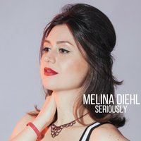 Seriously — Melina Diehl