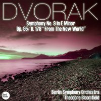 "Dvorak: Symphony No. 9 in E Minor Op. 95/ B. 178 ""From The New World"" — Berlin Symphony Orchestra & Theodore Bloomfield"