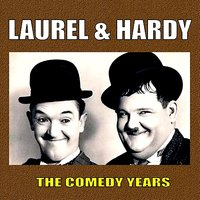 The Comedy Years — Laurel & Hardy