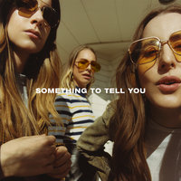 Something To Tell You — HAIM