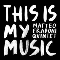 This Is My Music — Matteo Fraboni Quintet