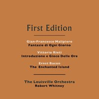 Gian-Francesco Malipiero: Fantasie di Ogni Giorno - Vittorio Rieti: Introduzione e Gioco Delle Ore - Ernst Bacon: The Enchanted Island — The Louisville Orchestra, Robert Whitney, Vittorio Rieti, Gian-Francesco Malipiero, Ernst Bacon, The Louisville Orchestra and Robert Whitney