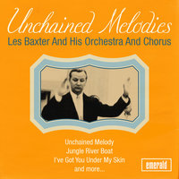 Unchained Melodies — Les Baxter and His Orchestra and Chorus