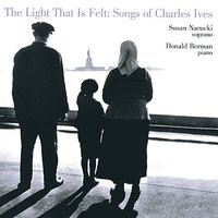 The Light That is Felt: Songs of Charles Ives — Чарлз Айвз, Susan Narucki, Donald Berman