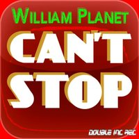 Can't Stop — William Planet