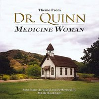 Dr. Quinn, Medicine Woman (Theme from the TV Series for Solo Piano) — Mark Northam