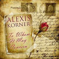 To Whom It May Concern — Alexis Korner