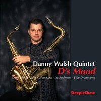 D's Mood — Joey Calderazzo, Dave Stryker, Billy Drummond, Danny Walsh, Jay Anderson