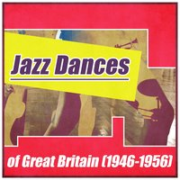 Jazz Dances of Great Britain (1946-1956) — сборник