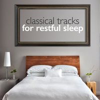 Classical Tracks for Restful Sleep — Relaxing Classical Piano Music, Classical Sleep Music, Sleep Baby Sleep & Classical Lullabies, Classical Sleep Music|Relaxing Classical Piano Music|Sleep Baby Sleep & Classical Lullabies