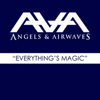 Everything's Magic — Angels & Airwaves