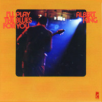 I'll Play The Blues For You — Albert King