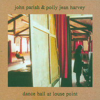 Dance Hall At Louse Point — PJ Harvey, John Parish