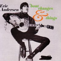'Bout Changes And Things — Eric Anderson, Eric Andersen