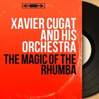 The Magic of the Rhumba — Xavier Cugat and His Orchestra