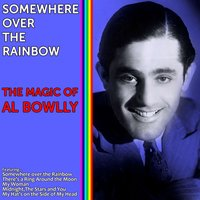 Somewhere Over the Rainbow - The Magic of Al Bowlly — Al Bowlly