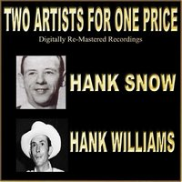 Two Artists For One Price — Hank Snow, Hank Williams