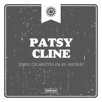 Three Cigarettes in an Ashtray — Patsy Cline