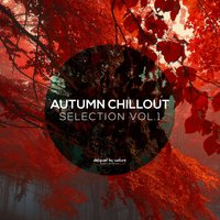 Autumn Chillout Selection Vol.1 — сборник