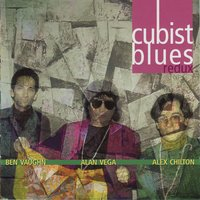 Cubist blues — Alex Chilton, Alan Vega, Ben Vaughn