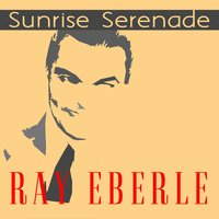 Sunrise Serenade — Ray Eberle