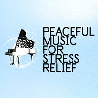 Peaceful Music for Stress Relief — Stress Relief